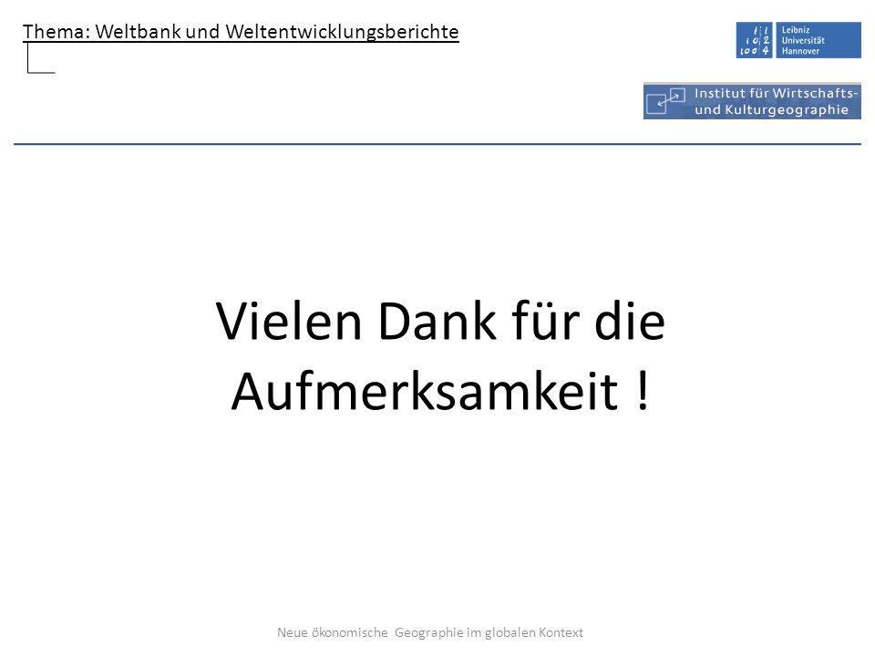 Thema: Weltbank und Weltentwicklungsberichte Neue ökonomische Geographie im globalen Kontext Vielen Dank für die Aufmerksamkeit !