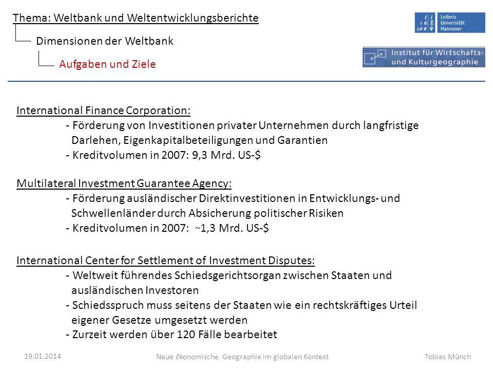 Thema: Weltbank und Weltentwicklungsberichte Neue ökonomische Geographie im globalen Kontext 19.01.2014 Tobias Münch Aufgaben und Ziele International