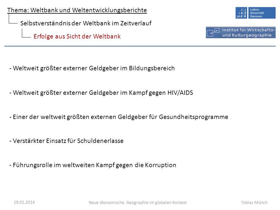 Thema: Weltbank und Weltentwicklungsberichte Neue ökonomische Geographie im globalen Kontext 19.01.2014 Tobias Münch Erfolge aus Sicht der Weltbank Se