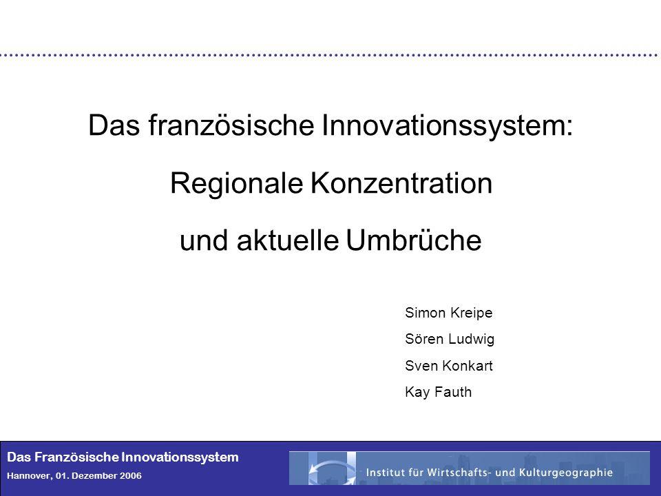 1 Das Französische Innovationssystem Hannover, 01. Dezember 2006 Das französische Innovationssystem: Regionale Konzentration und aktuelle Umbrüche Sim