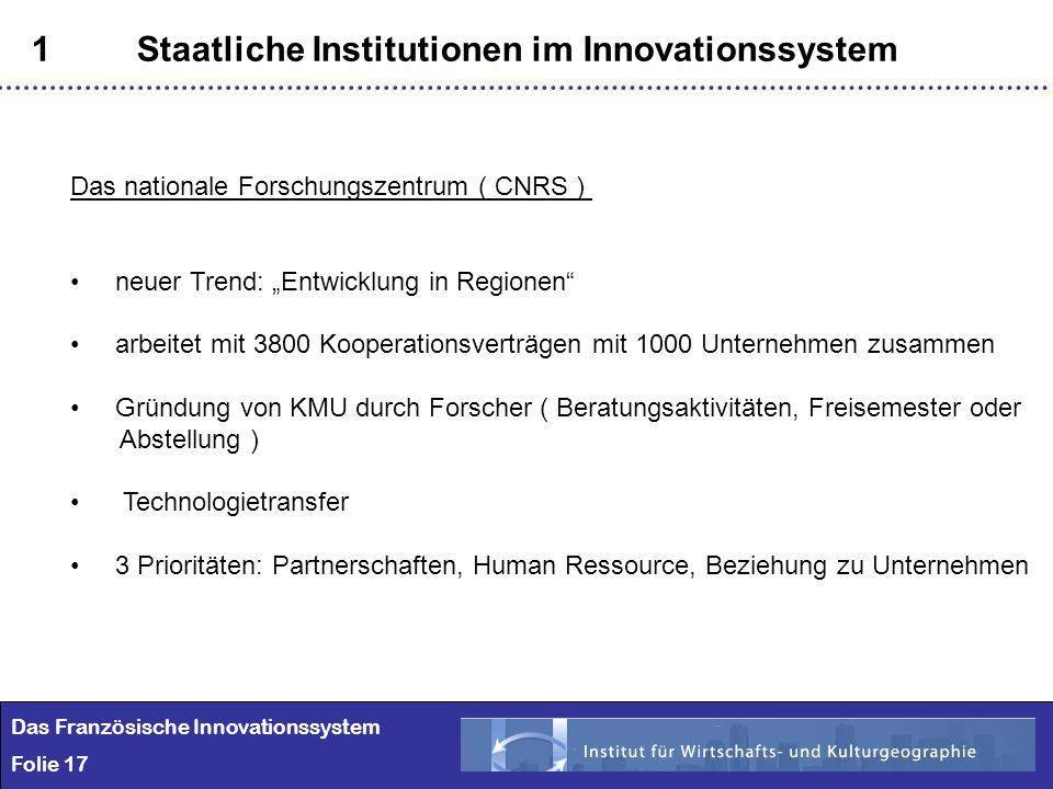 17 1Staatliche Institutionen im Innovationssystem Das Französische Innovationssystem Folie 17 Das nationale Forschungszentrum ( CNRS ) neuer Trend: En