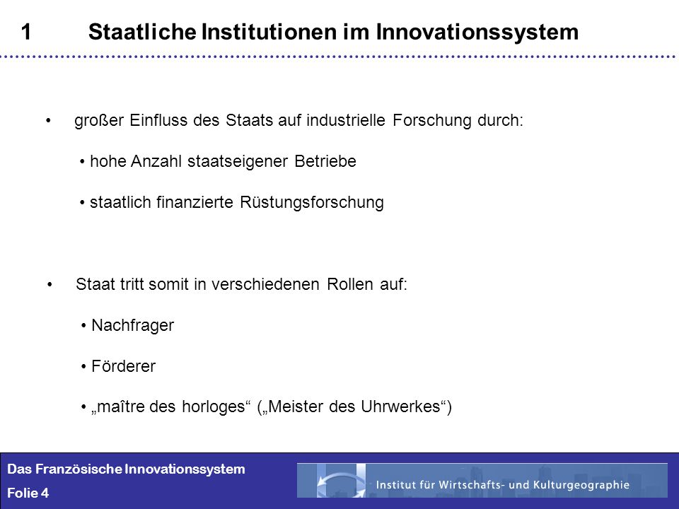 4 1Staatliche Institutionen im Innovationssystem Das Französische Innovationssystem Folie 4 großer Einfluss des Staats auf industrielle Forschung durc