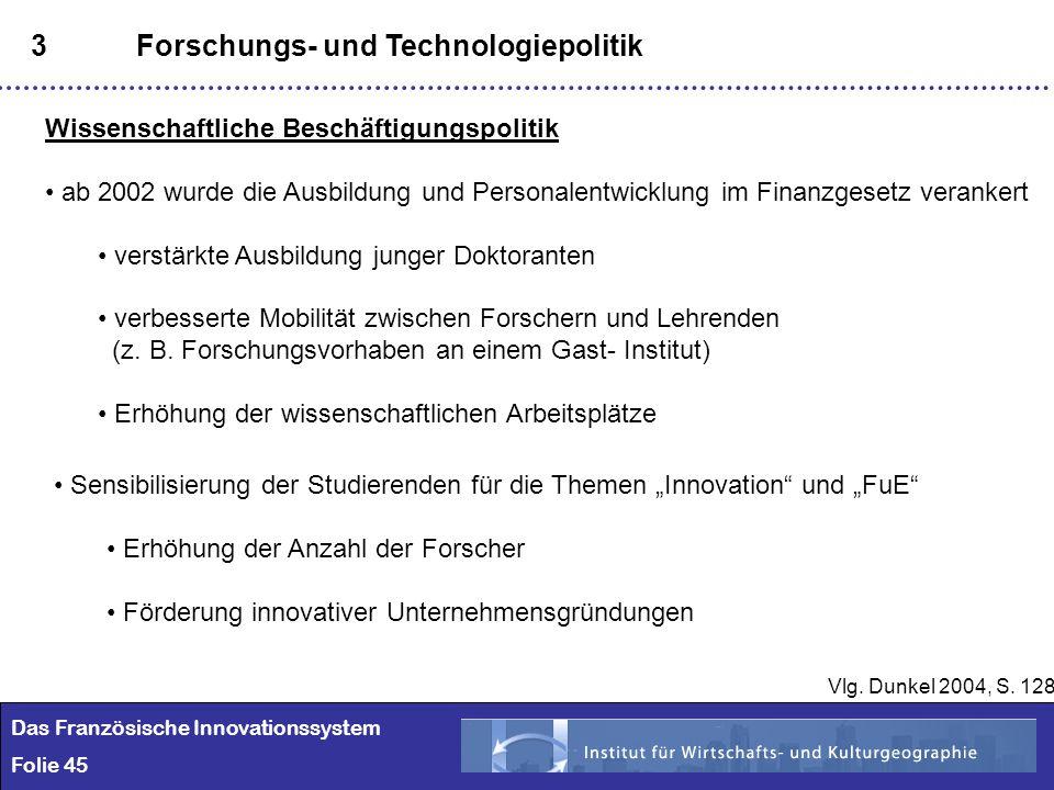 45 3Forschungs- und Technologiepolitik Wissenschaftliche Beschäftigungspolitik ab 2002 wurde die Ausbildung und Personalentwicklung im Finanzgesetz ve