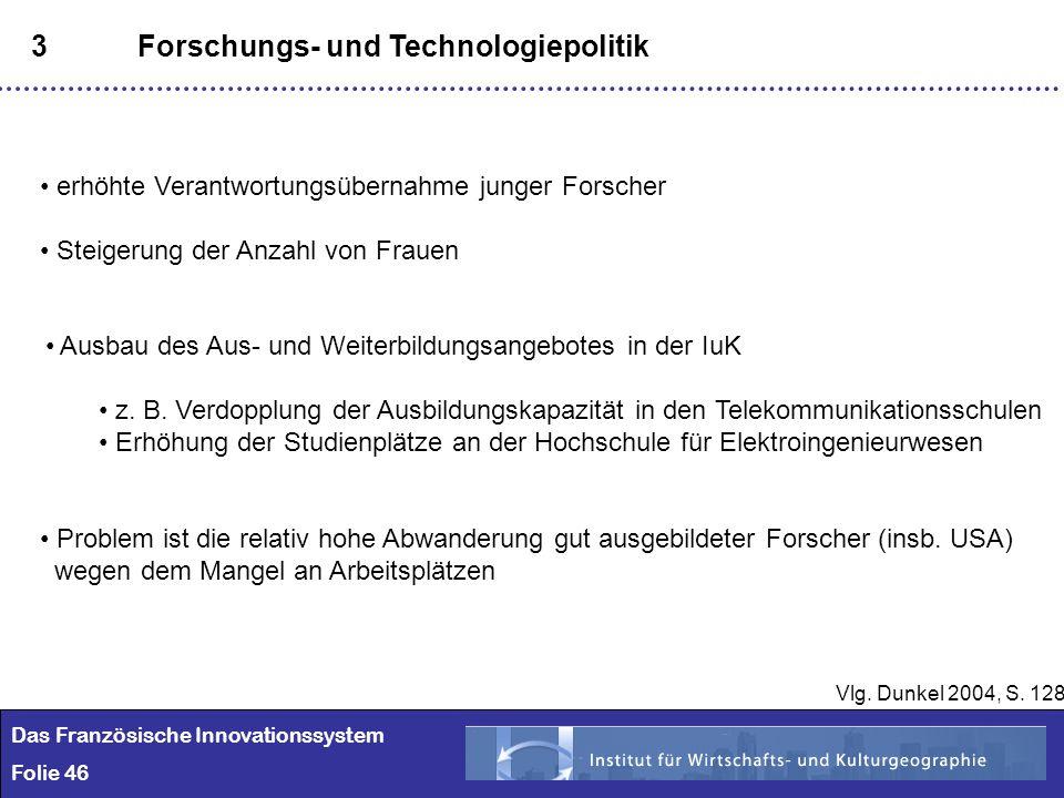 46 3Forschungs- und Technologiepolitik Ausbau des Aus- und Weiterbildungsangebotes in der IuK z. B. Verdopplung der Ausbildungskapazität in den Teleko