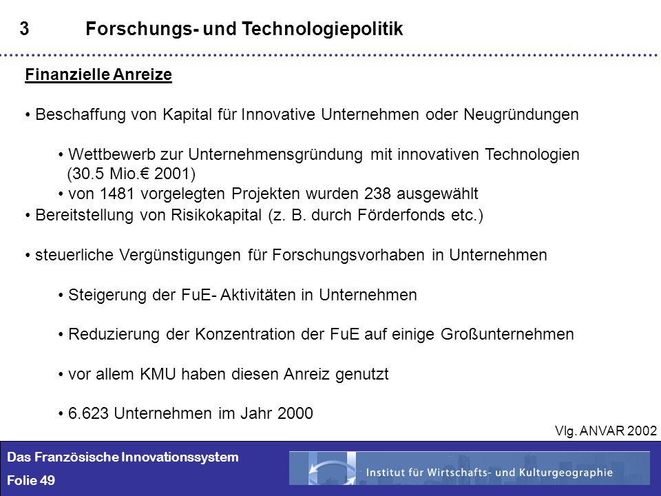 49 3Forschungs- und Technologiepolitik Finanzielle Anreize Beschaffung von Kapital für Innovative Unternehmen oder Neugründungen Wettbewerb zur Untern