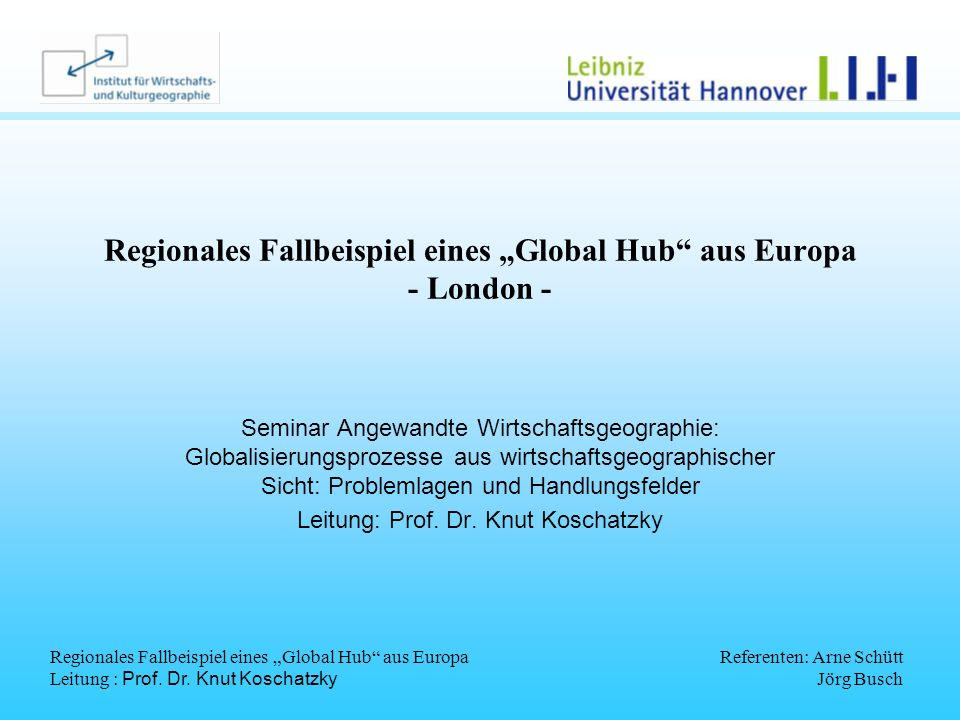 Regionales Fallbeispiel eines Global Hub aus Europa Leitung : Prof. Dr. Knut Koschatzky Referenten: Arne Schütt Jörg Busch Regionales Fallbeispiel ein