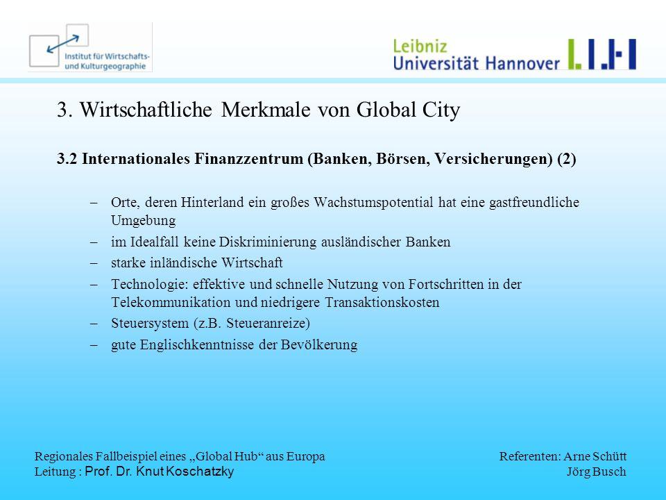 Regionales Fallbeispiel eines Global Hub aus Europa Leitung : Prof. Dr. Knut Koschatzky Referenten: Arne Schütt Jörg Busch 3. Wirtschaftliche Merkmale