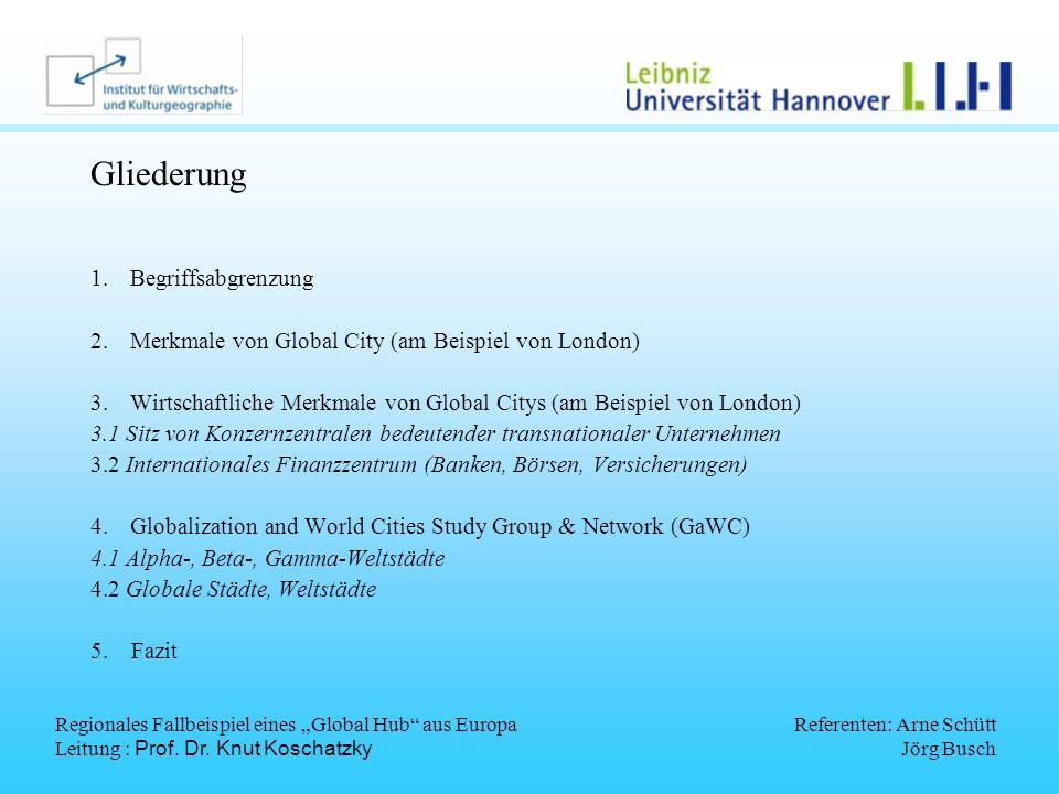 Regionales Fallbeispiel eines Global Hub aus Europa Leitung : Prof. Dr. Knut Koschatzky Referenten: Arne Schütt Jörg Busch Gliederung 1.Begriffsabgren
