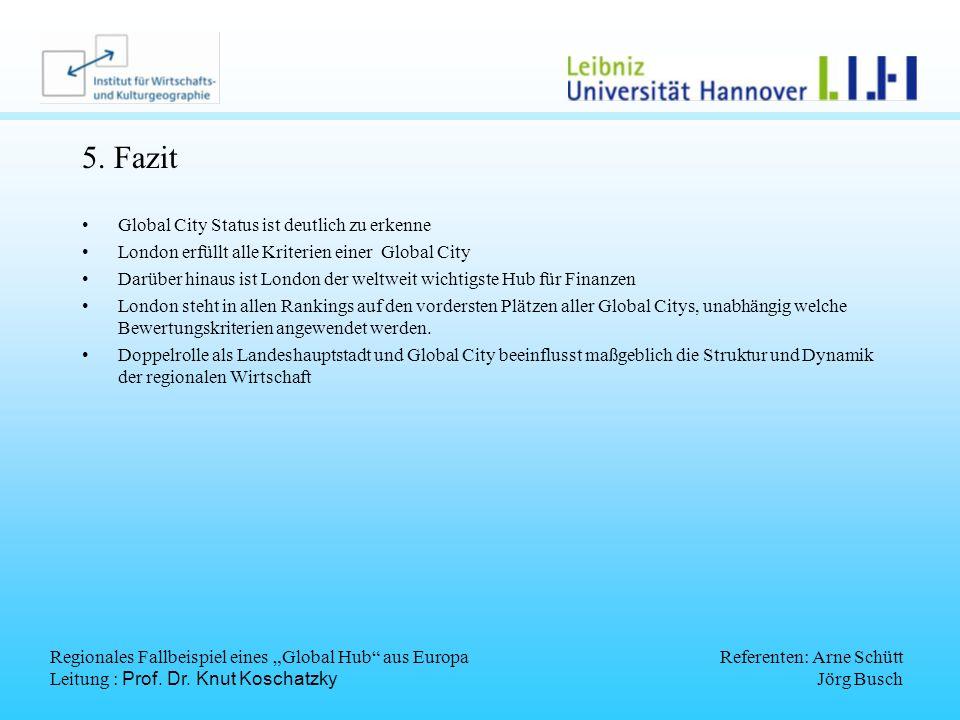 Regionales Fallbeispiel eines Global Hub aus Europa Leitung : Prof. Dr. Knut Koschatzky Referenten: Arne Schütt Jörg Busch 5. Fazit Global City Status