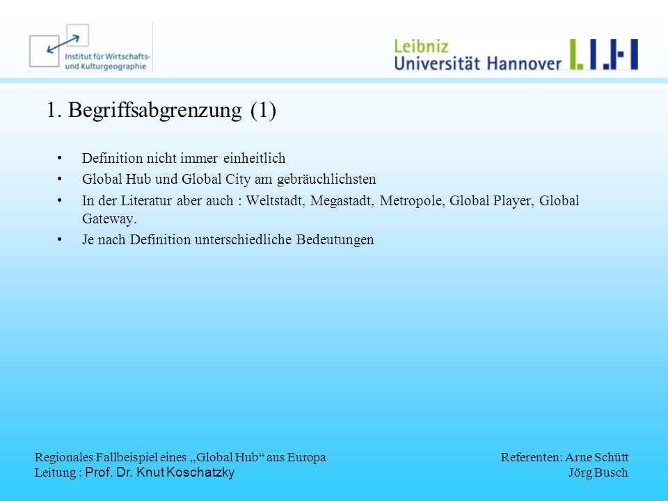Regionales Fallbeispiel eines Global Hub aus Europa Leitung : Prof. Dr. Knut Koschatzky Referenten: Arne Schütt Jörg Busch 1. Begriffsabgrenzung (1) D