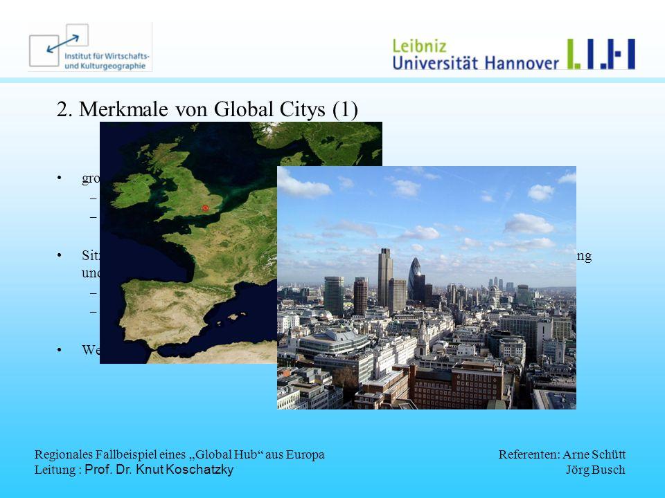 Regionales Fallbeispiel eines Global Hub aus Europa Leitung : Prof. Dr. Knut Koschatzky Referenten: Arne Schütt Jörg Busch 2. Merkmale von Global City