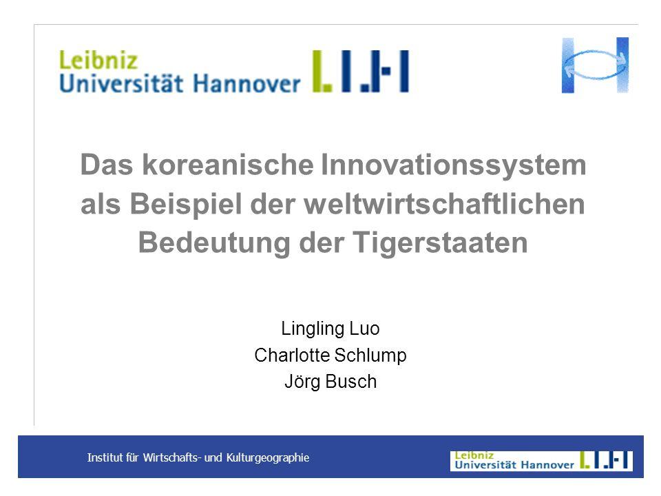 Institut für Wirtschafts- und Kulturgeographie Das koreanische Innovationssystem als Beispiel der weltwirtschaftlichen Bedeutung der Tigerstaaten Ling