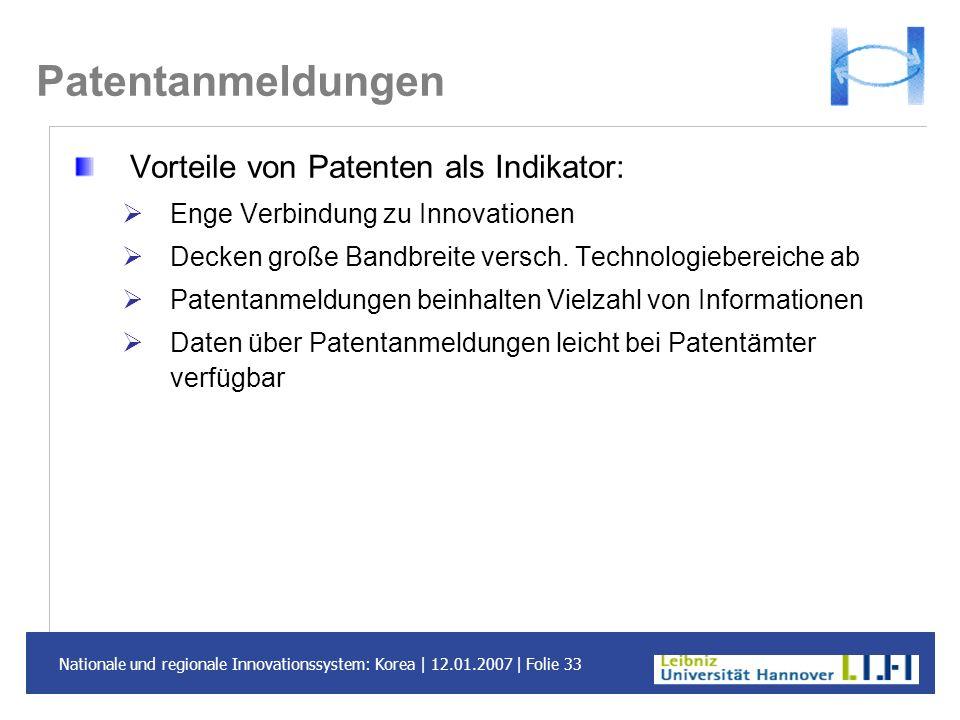 Nationale und regionale Innovationssystem: Korea | 12.01.2007 | Folie 33 Patentanmeldungen Vorteile von Patenten als Indikator: Enge Verbindung zu Inn