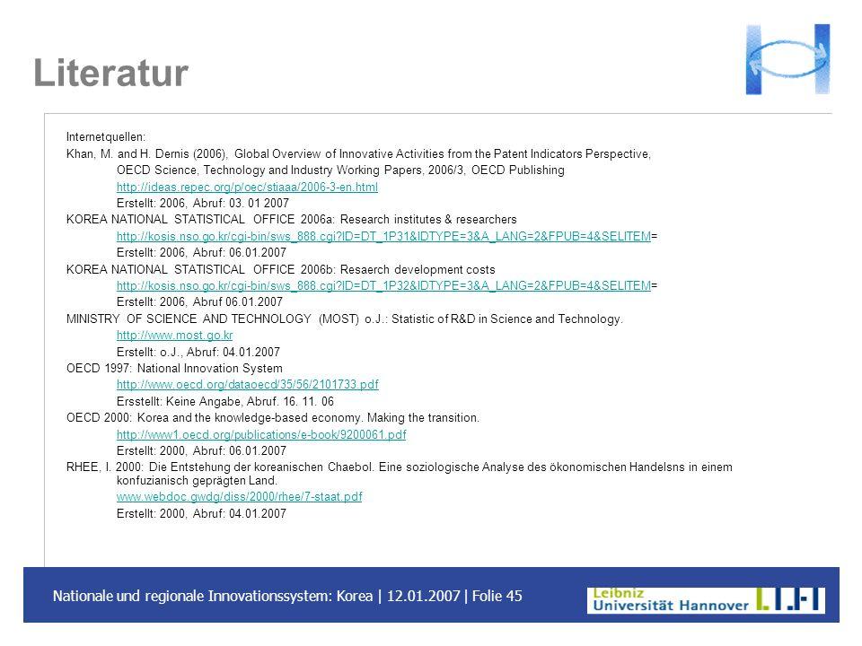 Nationale und regionale Innovationssystem: Korea | 12.01.2007 | Folie 45 Literatur Internetquellen: Khan, M. and H. Dernis (2006), Global Overview of
