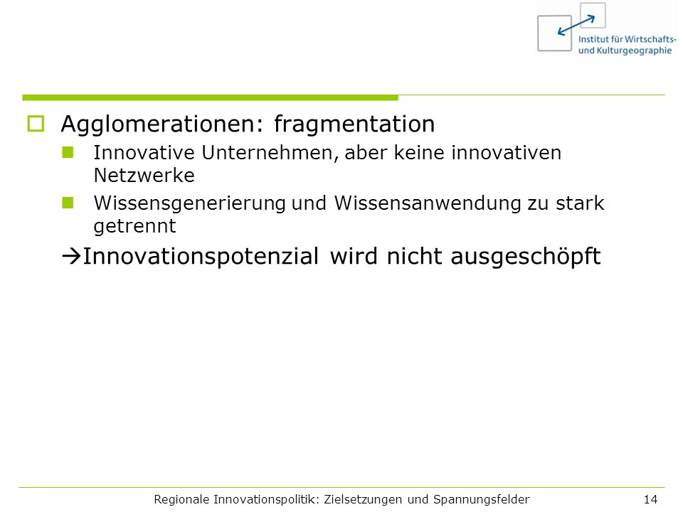 Regionale Innovationspolitik: Zielsetzungen und Spannungsfelder14 Agglomerationen: fragmentation Innovative Unternehmen, aber keine innovativen Netzwe