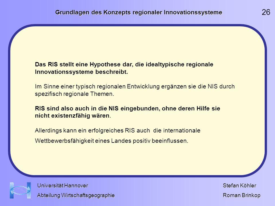 Grundlagen des Konzepts regionaler Innovationssysteme Stefan Köhler Roman Brinkop Universität Hannover Abteilung Wirtschaftsgeographie Das RIS stellt