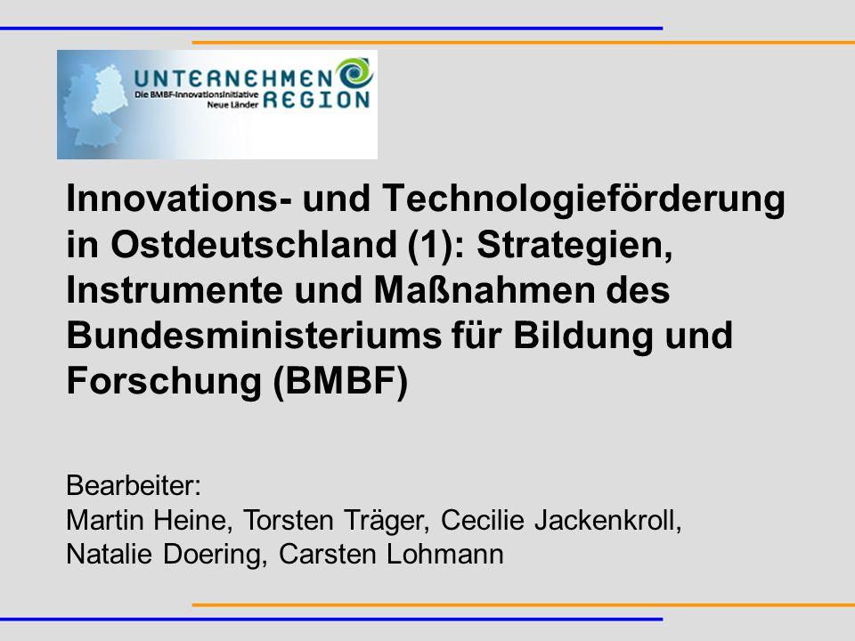 Innovations- und Technologieförderung in Ostdeutschland (1): Strategien, Instrumente und Maßnahmen des Bundesministeriums für Bildung und Forschung (B