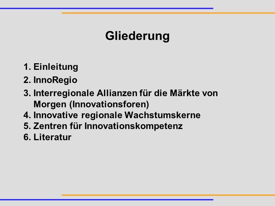 Gliederung 1. Einleitung 2. InnoRegio 3. Interregionale Allianzen für die Märkte von Morgen (Innovationsforen) 4. Innovative regionale Wachstumskerne