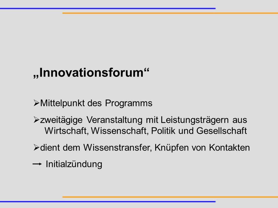 Innovationsforum Mittelpunkt des Programms zweitägige Veranstaltung mit Leistungsträgern aus Wirtschaft, Wissenschaft, Politik und Gesellschaft dient
