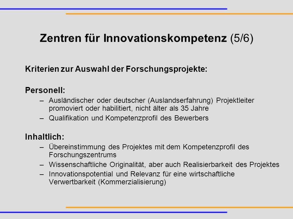 Zentren für Innovationskompetenz (5/6) Kriterien zur Auswahl der Forschungsprojekte: Personell: –Ausländischer oder deutscher (Auslandserfahrung) Proj
