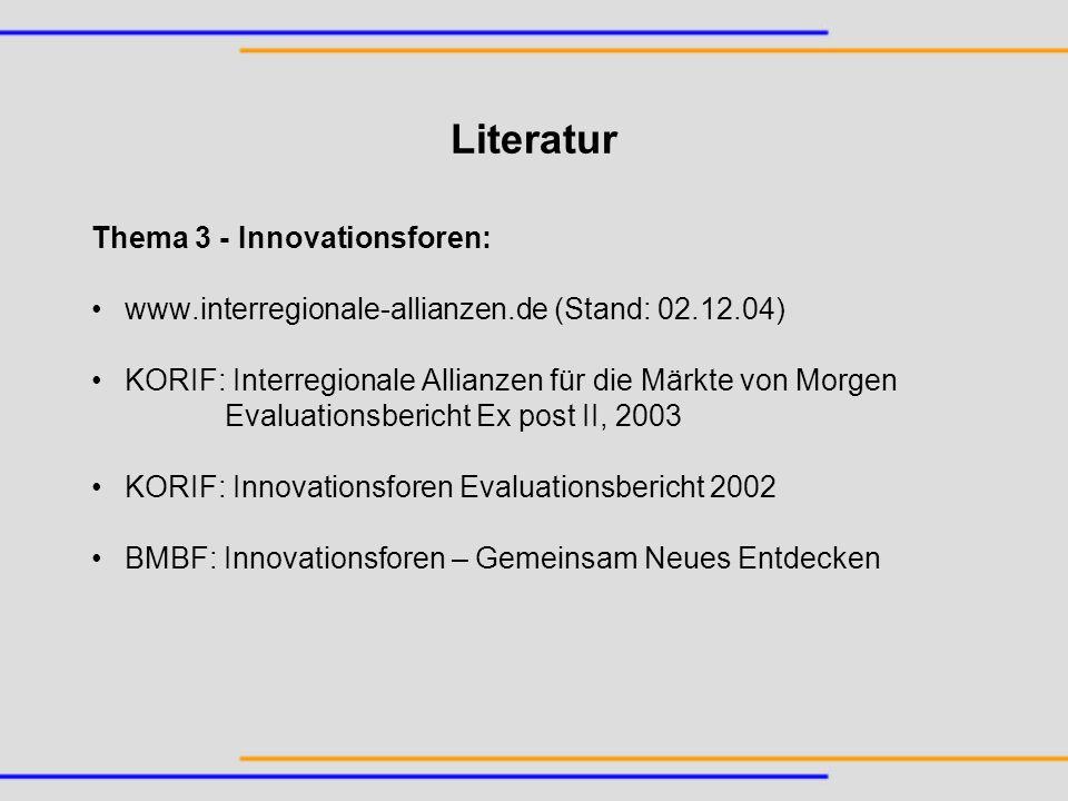 Literatur Thema 3 - Innovationsforen: www.interregionale-allianzen.de (Stand: 02.12.04) KORIF: Interregionale Allianzen für die Märkte von Morgen Eval