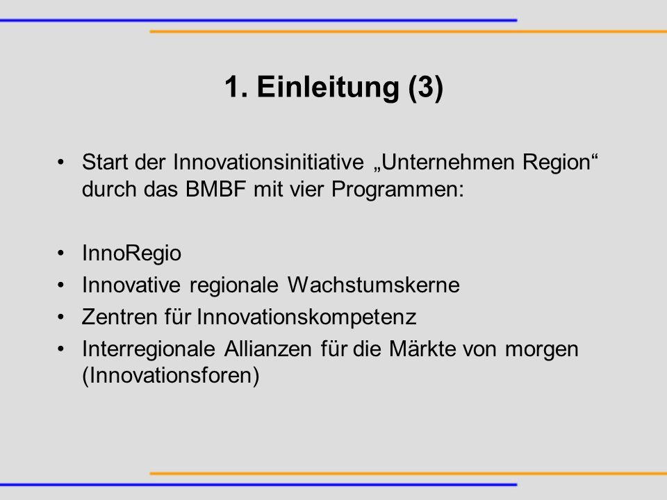 1. Einleitung (3) Start der Innovationsinitiative Unternehmen Region durch das BMBF mit vier Programmen: InnoRegio Innovative regionale Wachstumskerne