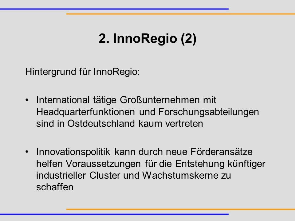 2. InnoRegio (2) Hintergrund für InnoRegio: International tätige Großunternehmen mit Headquarterfunktionen und Forschungsabteilungen sind in Ostdeutsc