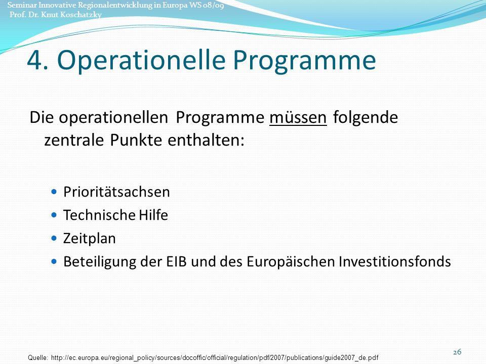 Die operationellen Programme müssen folgende zentrale Punkte enthalten: Prioritätsachsen Technische Hilfe Zeitplan Beteiligung der EIB und des Europäischen Investitionsfonds 26 4.
