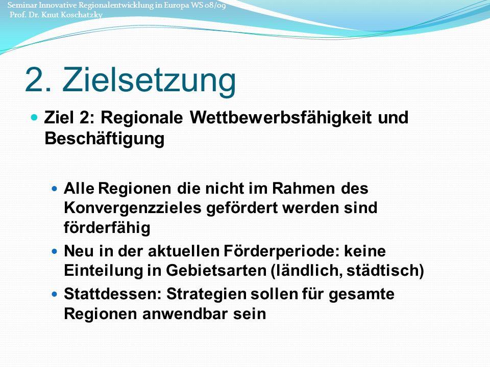 2. Zielsetzung Ziel 2: Regionale Wettbewerbsfähigkeit und Beschäftigung Alle Regionen die nicht im Rahmen des Konvergenzzieles gefördert werden sind f