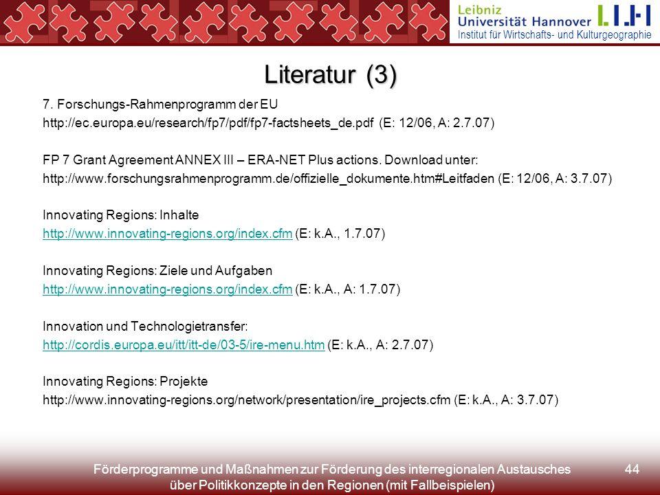 Institut für Wirtschafts- und Kulturgeographie Förderprogramme und Maßnahmen zur Förderung des interregionalen Austausches über Politikkonzepte in den Regionen (mit Fallbeispielen) 44 Literatur (3) 7.