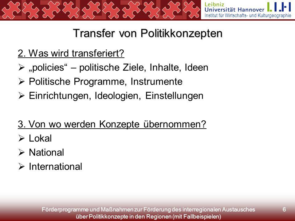 Institut für Wirtschafts- und Kulturgeographie Förderprogramme und Maßnahmen zur Förderung des interregionalen Austausches über Politikkonzepte in den Regionen (mit Fallbeispielen) 6 Transfer von Politikkonzepten 2.