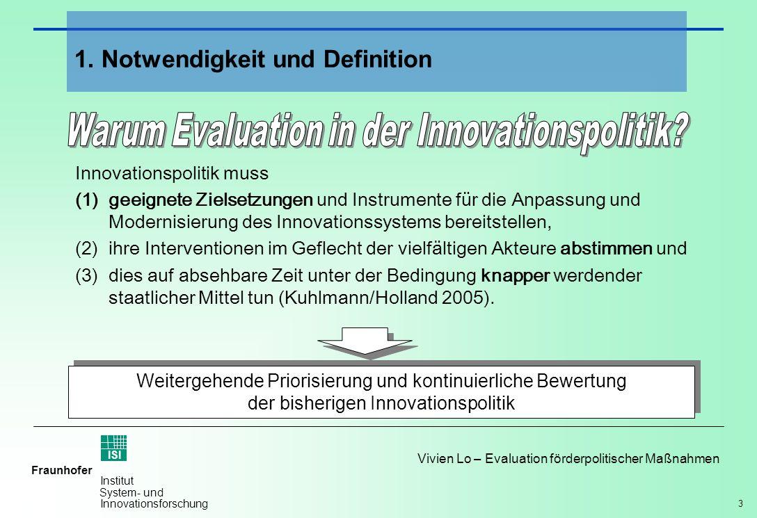 3 Vivien Lo – Evaluation förderpolitischer Maßnahmen Fraunhofer ISI Institut System- und Innovationsforschung Innovationspolitik muss (1)geeignete Zie
