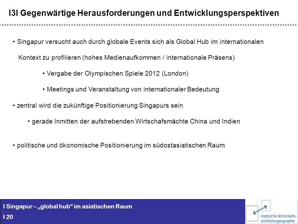 I Singapur – global hub im asiatischen Raum I 20 I3I Gegenwärtige Herausforderungen und Entwicklungsperspektiven Singapur versucht auch durch globale