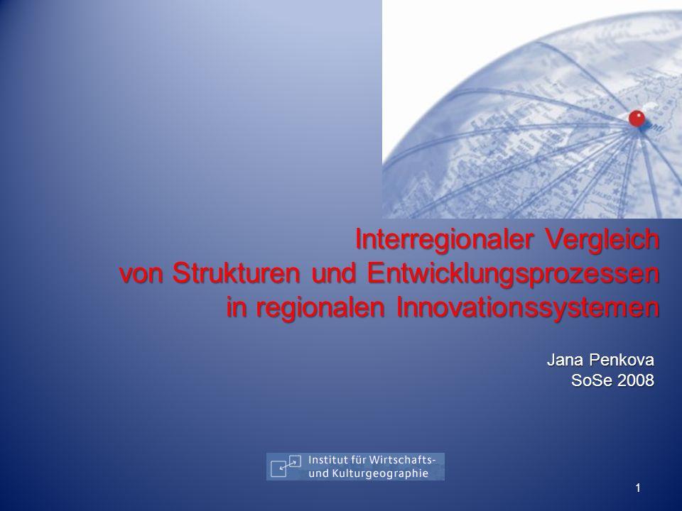 Interregionaler Vergleich von Strukturen und Entwicklungsprozessen in regionalen Innovationssystemen Jana Penkova SoSe 2008 1