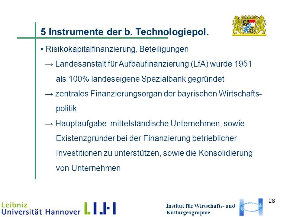 28 Institut für Wirtschafts- und Kulturgeographie 5 Instrumente der b. Technologiepol. Risikokapitalfinanzierung, Beteiligungen Landesanstalt für Aufb