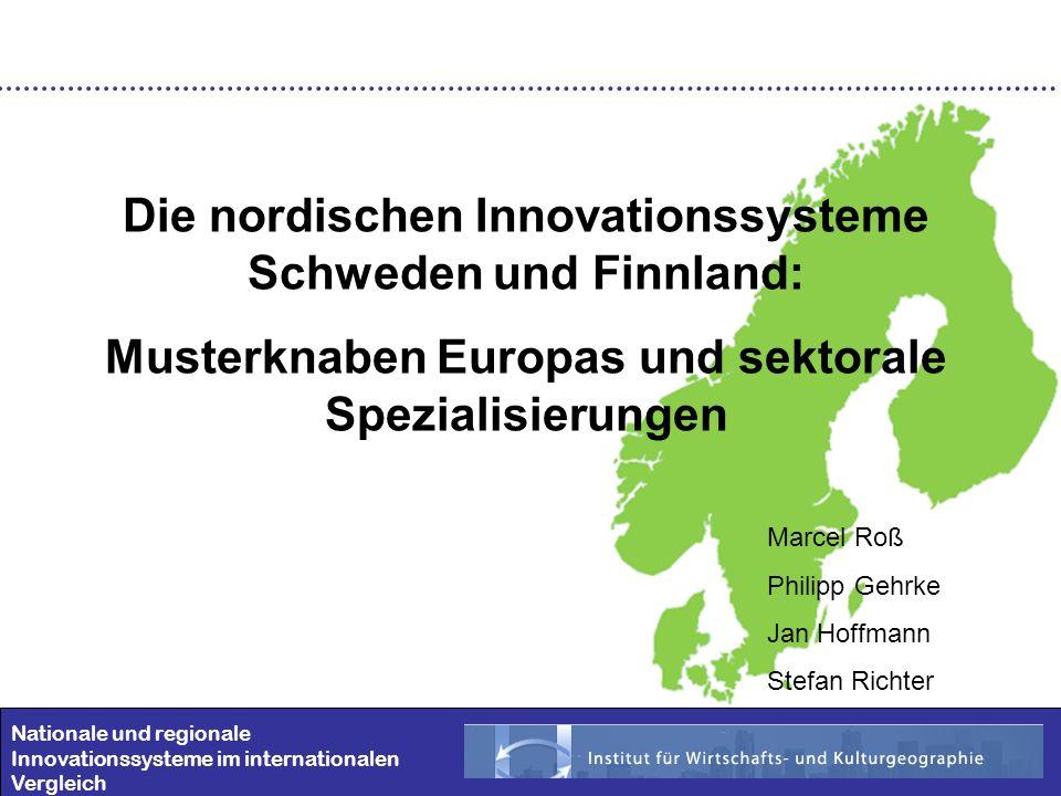 Nationale und regionale Innovationssysteme im internationalen Vergleich Die nordischen Innovationssysteme Schweden und Finnland: Musterknaben Europas