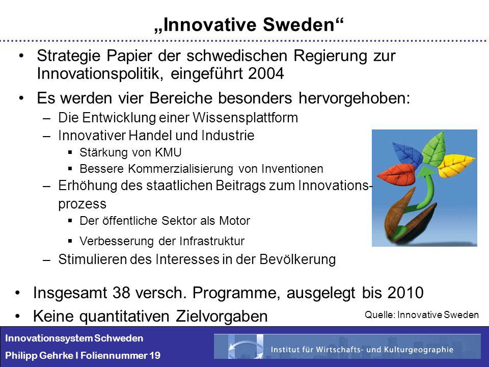 Innovationssystem Schweden Philipp Gehrke I Foliennummer 19 Innovative Sweden Strategie Papier der schwedischen Regierung zur Innovationspolitik, eing