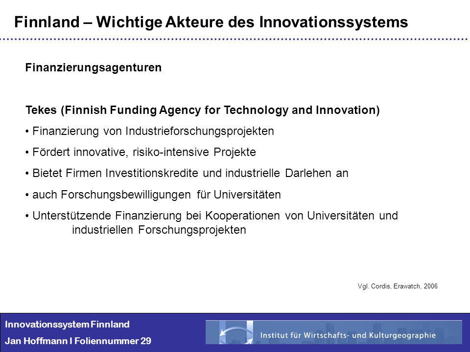 Innovationssystem Finnland Jan Hoffmann I Foliennummer 29 Finnland – Wichtige Akteure des Innovationssystems Finanzierungsagenturen Tekes (Finnish Fun