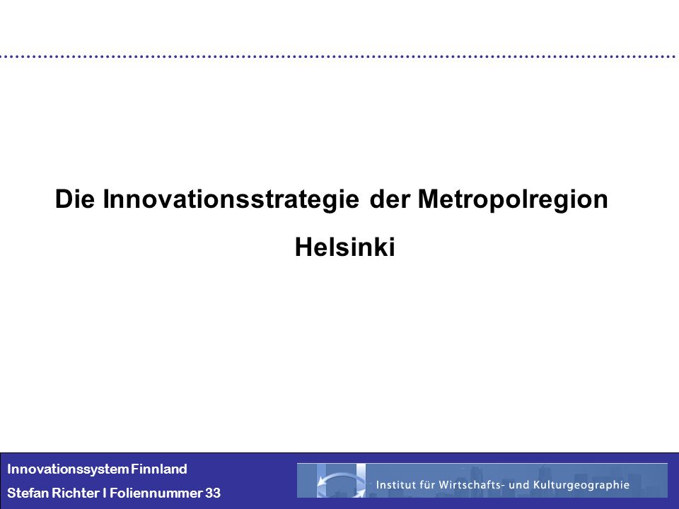 Innovationssystem Finnland Stefan Richter I Foliennummer 33 Die Innovationsstrategie der Metropolregion Helsinki