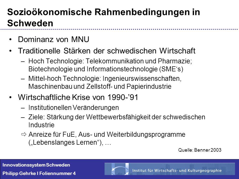 Innovationssystem Schweden Philipp Gehrke I Foliennummer 4 Sozioökonomische Rahmenbedingungen in Schweden Dominanz von MNU Traditionelle Stärken der s