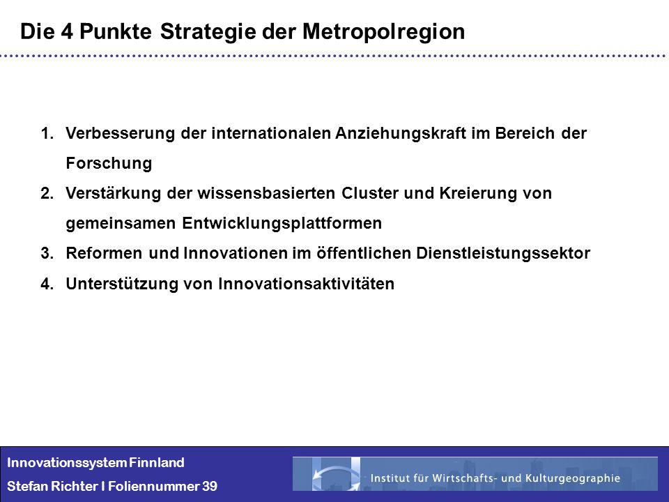 Innovationssystem Finnland Stefan Richter I Foliennummer 39 Die 4 Punkte Strategie der Metropolregion 1.Verbesserung der internationalen Anziehungskra