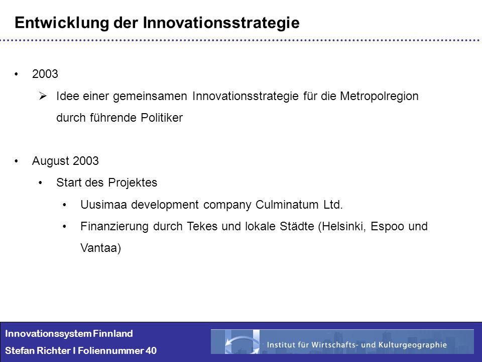 Innovationssystem Finnland Stefan Richter I Foliennummer 40 Entwicklung der Innovationsstrategie 2003 Idee einer gemeinsamen Innovationsstrategie für