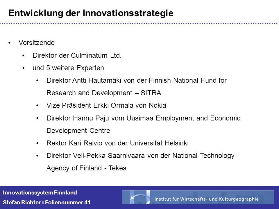 Innovationssystem Finnland Stefan Richter I Foliennummer 41 Entwicklung der Innovationsstrategie Vorsitzende Direktor der Culminatum Ltd. und 5 weiter