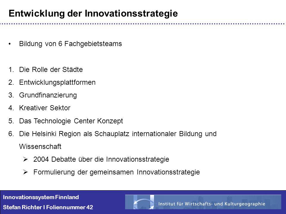 Innovationssystem Finnland Stefan Richter I Foliennummer 42 Entwicklung der Innovationsstrategie Bildung von 6 Fachgebietsteams 1.Die Rolle der Städte
