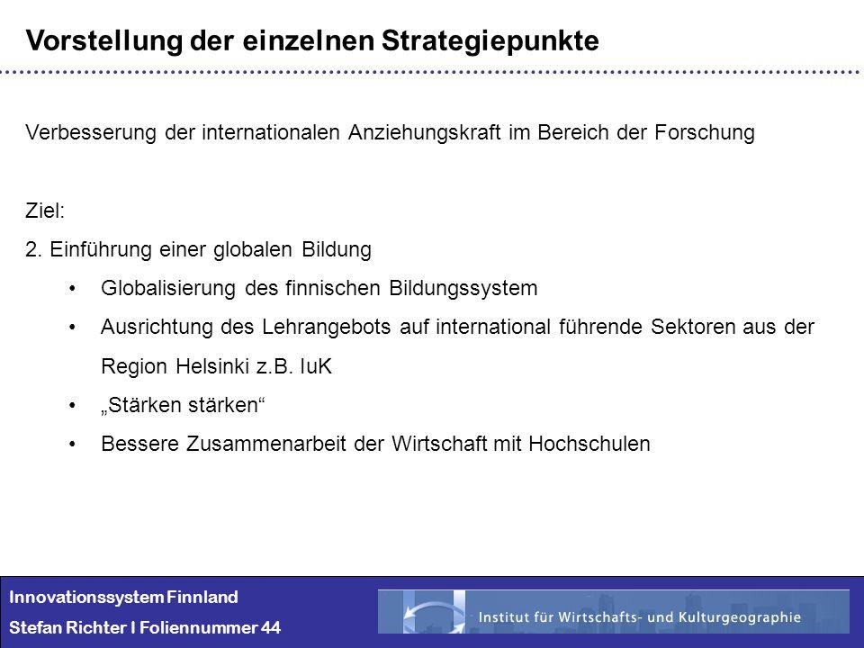 Innovationssystem Finnland Stefan Richter I Foliennummer 44 Vorstellung der einzelnen Strategiepunkte Verbesserung der internationalen Anziehungskraft