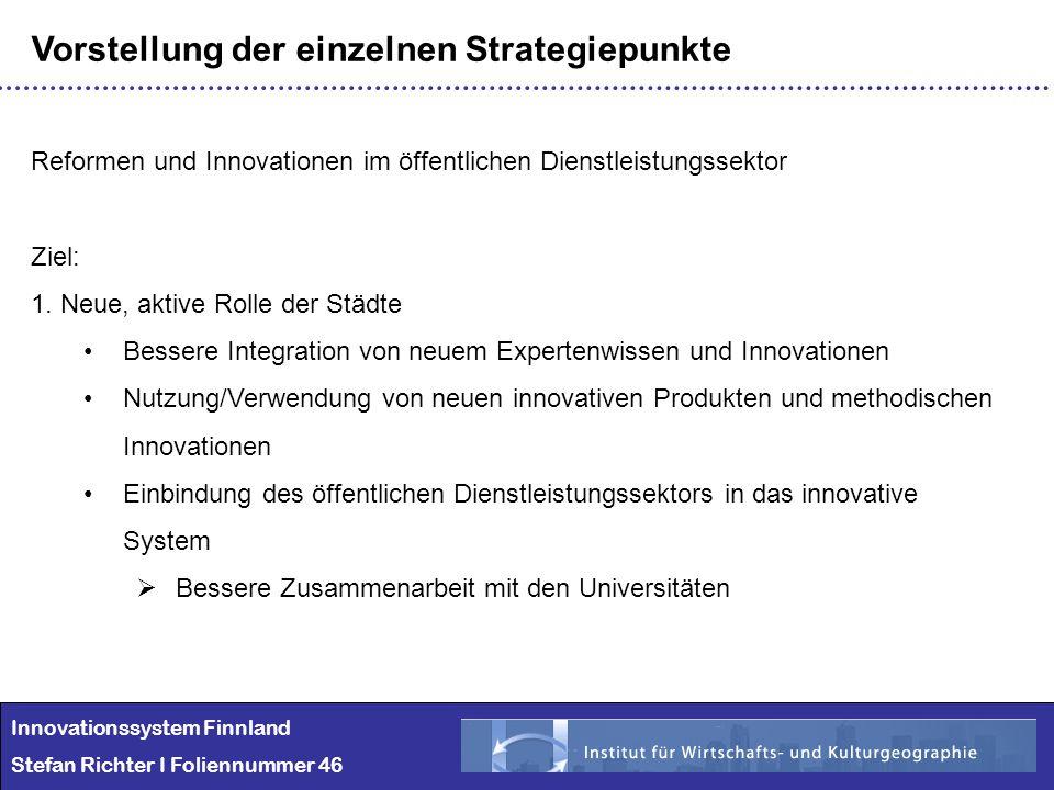 Innovationssystem Finnland Stefan Richter I Foliennummer 46 Vorstellung der einzelnen Strategiepunkte Reformen und Innovationen im öffentlichen Dienst