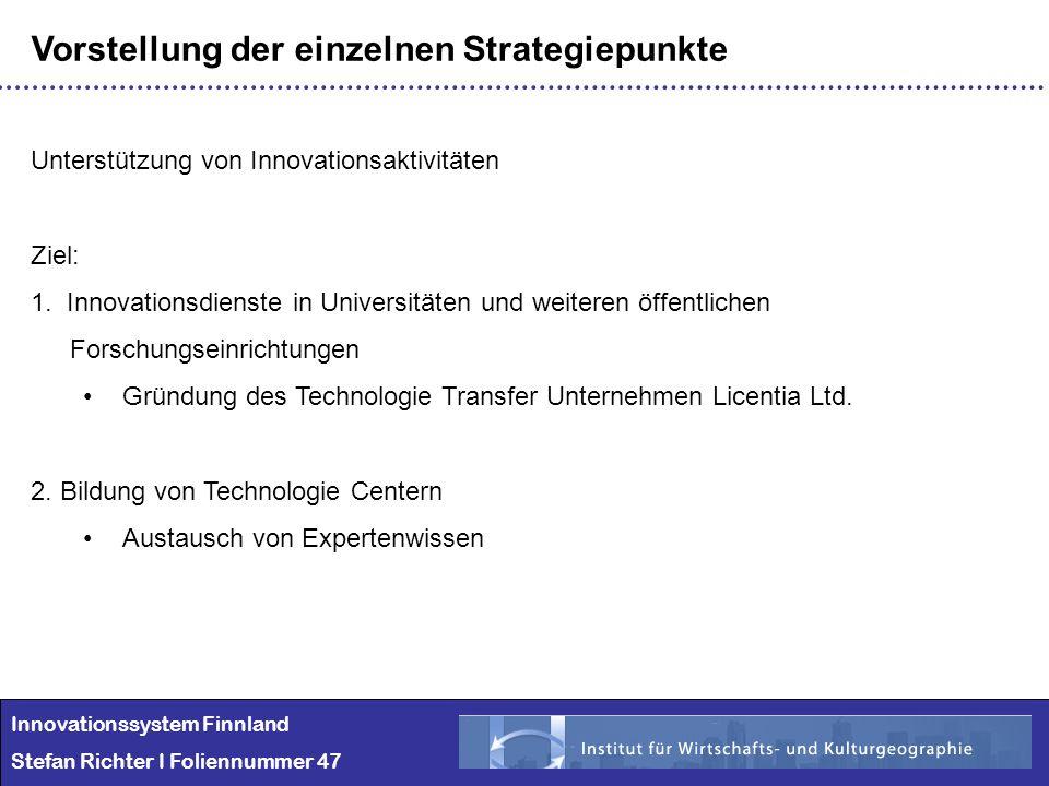 Innovationssystem Finnland Stefan Richter I Foliennummer 47 Vorstellung der einzelnen Strategiepunkte Unterstützung von Innovationsaktivitäten Ziel: 1