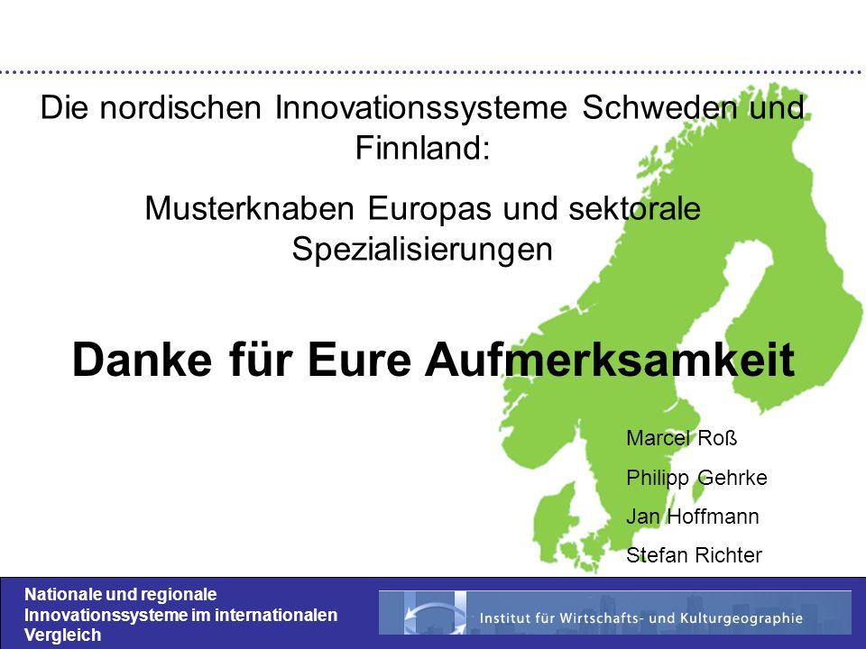 Nationale und regionale Innovationssysteme im internationalen Vergleich Danke für Eure Aufmerksamkeit Die nordischen Innovationssysteme Schweden und F