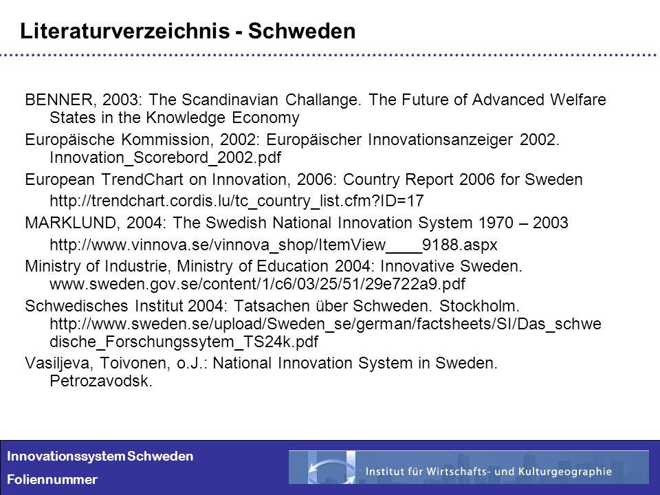 Innovationssystem Schweden Foliennummer Literaturverzeichnis - Schweden BENNER, 2003: The Scandinavian Challange. The Future of Advanced Welfare State