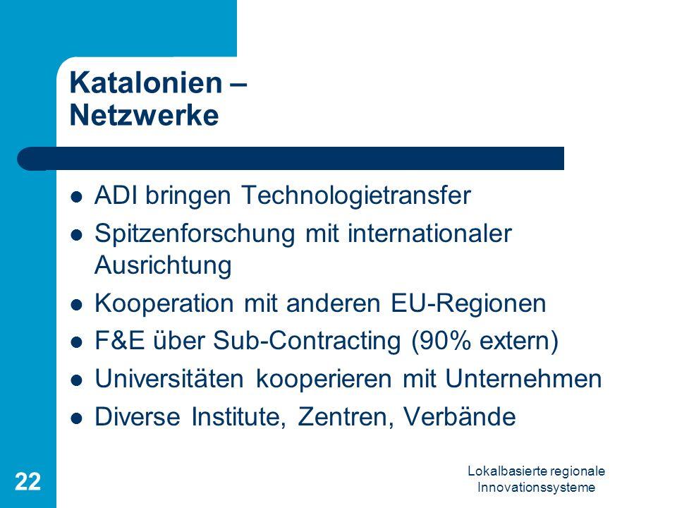 Lokalbasierte regionale Innovationssysteme 22 Katalonien – Netzwerke ADI bringen Technologietransfer Spitzenforschung mit internationaler Ausrichtung